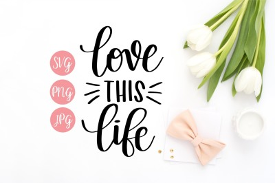 Love this Life SVG - Hand Lettered