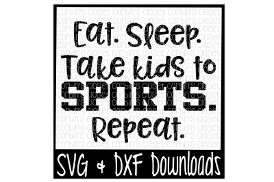 Eat. Sleep. Take Kids To Sports. Repeat. Cut File