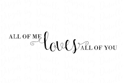 All Of Me Loves All Of You - SVG Cutting File