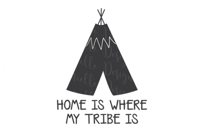 Home Is Where My Tribe Is SVG Cutting File