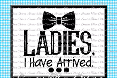 Baby Boy SVG, Ladies, I have Arrived, onesie cut file, boy svg,baby cutting file Dxf Silhouette Cricut INSTANT DOWNLOAD, Vinyl Design, Htv