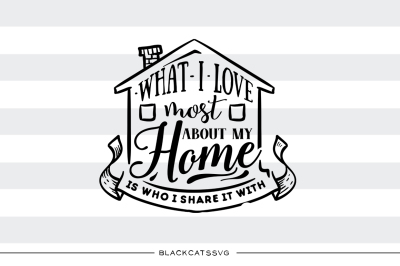 What I love most about my home - SVG file