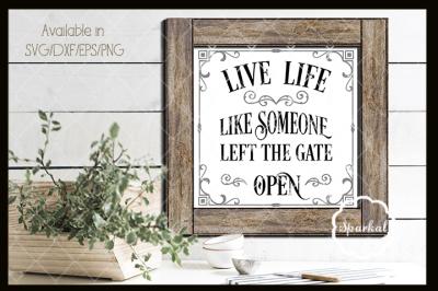 Live Life Like Someone Left the Gate Open - Farmhouse Cutting File