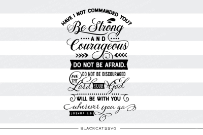 Have I not commanded you - Joshua 1:9