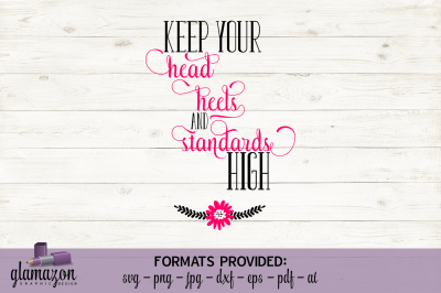 Keep Your Head Heels and Standards High - SVG DXF EPS PNG PDF JPG AI - cutting file