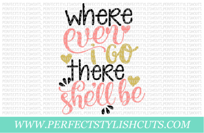 Where Ever I Go, There She'll Be - SVG, EPS, DXF, PNG Files For Cutting Machines