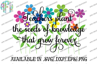 Teachers Plant Seeds - Flower - SVG, DXF, EPS Cut File