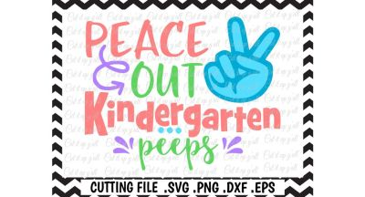 Peace Out Kindergarten Peeps Cut File, Last Day Of Kindergarten Cutting Files for Silhouette, Cricut & More.
