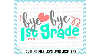 Last Day of School Svg, Bye Bye 1st Grade Cutting File for Cutting Machines Silhouette, Cricut & More.