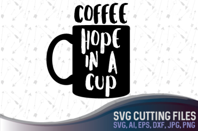 Coffee - Hope in a cup - SVG DXF PNG JPG AI EPS, cutting files