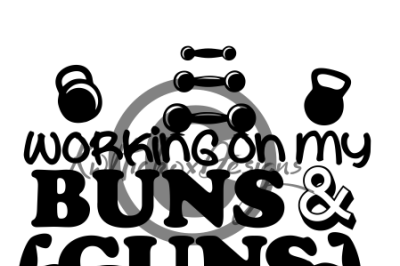 Working On My Buns And Guns Svg, Eps, Dxf Files