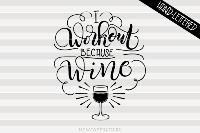 I workout because wine - SVG, PNG, PDF files - hand drawn lettered cut file - graphic overlay