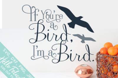 Love If You're A Bird I'm A Bird SVG Cutting Files