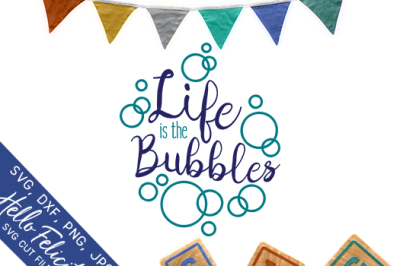 Life Is The Bubbles SVG Cutting Files
