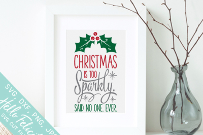 Christmas Is Too Sparkly Said No One Ever SVG Cutting Files