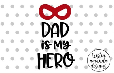 Dad is My Hero Father's Day SVG DXF EPS PNG Cut File • Cricut • Silhouette