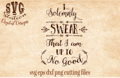 I Solemnly Swear I am Up To No Good / SVG DXF PNG EPS Cutting File Silhouette Cricut Scal