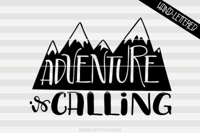 Adventure is calling - SVG - PDF - DXF - hand drawn lettered cut file - graphic overlay