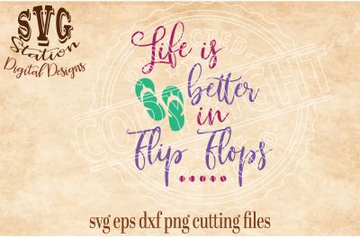 Life Is Better In Flip Flops / SVG DXF PNG EPS Cutting File Silhouette Cricut Scal