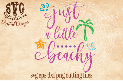 Just A Little Beachy / SVG DXF PNG EPS Cutting File Silhouette Cricut Scal