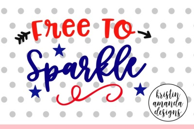 Free to Sparkle Fourth of July SVG DXF EPS PNG Cut File • Cricut • Silhouette