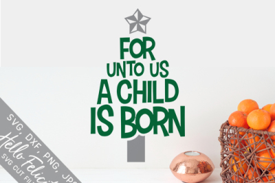 Christmas Tree Faith Jesus A Child Is Born SVG Cutting Files