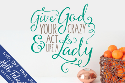 Faith Give God Your Crazy SVG Cutting Files