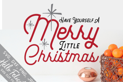 Have Yourself A Merry Little Christmas SVG Cutting Files