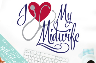 I Heart My Midwife SVG Cutting Files