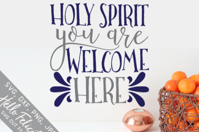 Faith Holy Spirit You Are Welcome Here SVG Cutting Files