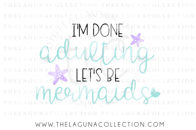 I'm Done Adulting Let's be Mermaids SVG file