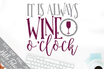 Wine It Is Always Wine O'Clock SVG Cutting Files