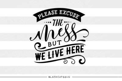 Please excuse the mess but we live here - SVG