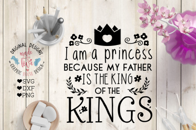 I am a Princess Because My Father is the King of Kings Cutting File