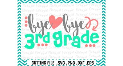 Last Day of School Svg/ Bye Bye 3rd Grade Cut File/ Svg/ Png/ Eps/ Dxf/ Cutting File/ Silhouette Cameo/ Cricut/ Digital Download.