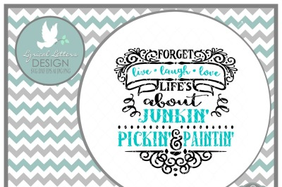 Forget Live Laugh Love Life's About Junkin' Pickin' and Paintin' LL204 A  Cut-File in SVG DXF EPS AI JPG PNG