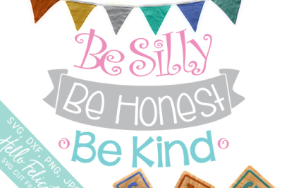 Baby Be Silly Be Honest Be Kind SVG Cutting Files