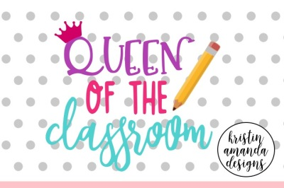 Queen of the Classroom SVG DXF EPS PNG Cut File • Cricut • Silhouette