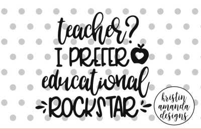 Teacher? I Prefer Educational Rockstar SVG DXF EPS PNG Cut File • Cricut • Silhouette