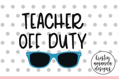 Teacher Off Duty SVG DXF EPS PNG Cut File • Cricut • Silhouette