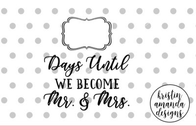 Days Until We're Mr and Mrs Wedding Countdown SVG DXF EPS PNG Cut File • Cricut • Silhouette
