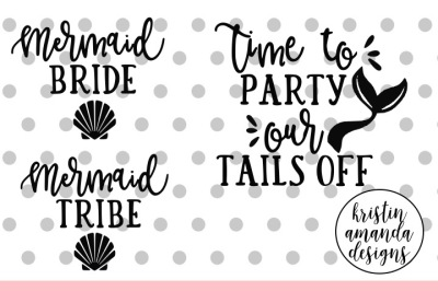 Mermaid Bride Bundle Time to Party Our Tails Off Bachelorette SVG DXF EPS PNG Cut File • Cricut • Silhouette