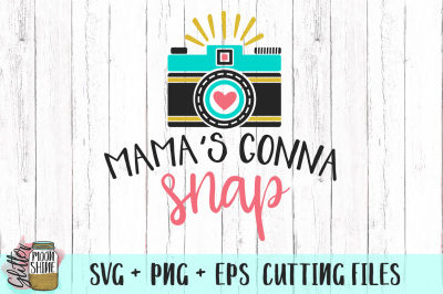 Mama's Gonna Snap SVG PNG EPS Cutting Files