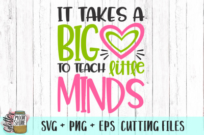 It Takes A Big Heart To Teach Little Minds SVG PNG EPS Cutting Files