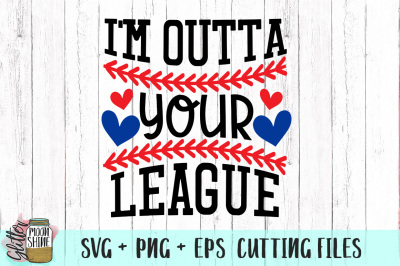 I'm Outta Your League Baseball SVG PNG EPS Cutting Files