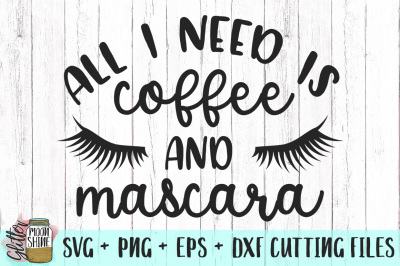 All I Need Is Coffee and Mascara SVG PNG DXF EPS Cutting Files