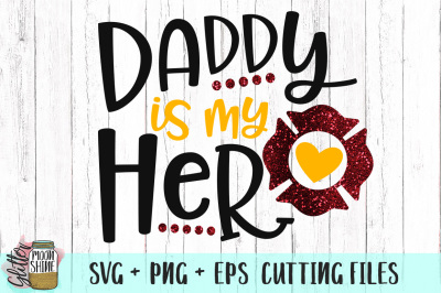 Daddy Is My Hero Firefighter SVG PNG EPS Cutting Files