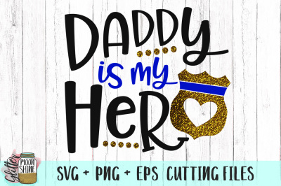 Daddy Is My Hero Policeman SVG PNG EPS Cutting Files