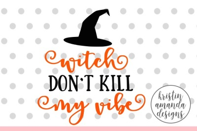 Witch Don't Kill My Vibe Halloween SVG DXF EPS PNG Cut File • Cricut • Silhouette