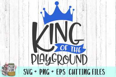 King of the Playground SVG PNG EPS Cutting Files
